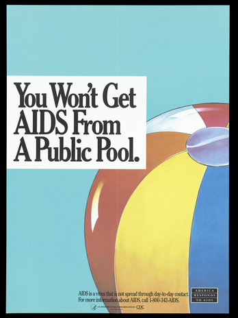 • A ball with a message indicating that AIDS is not transmitted in public swimming pools; a poster from the 'America Responds to AIDS' advertising campaign.